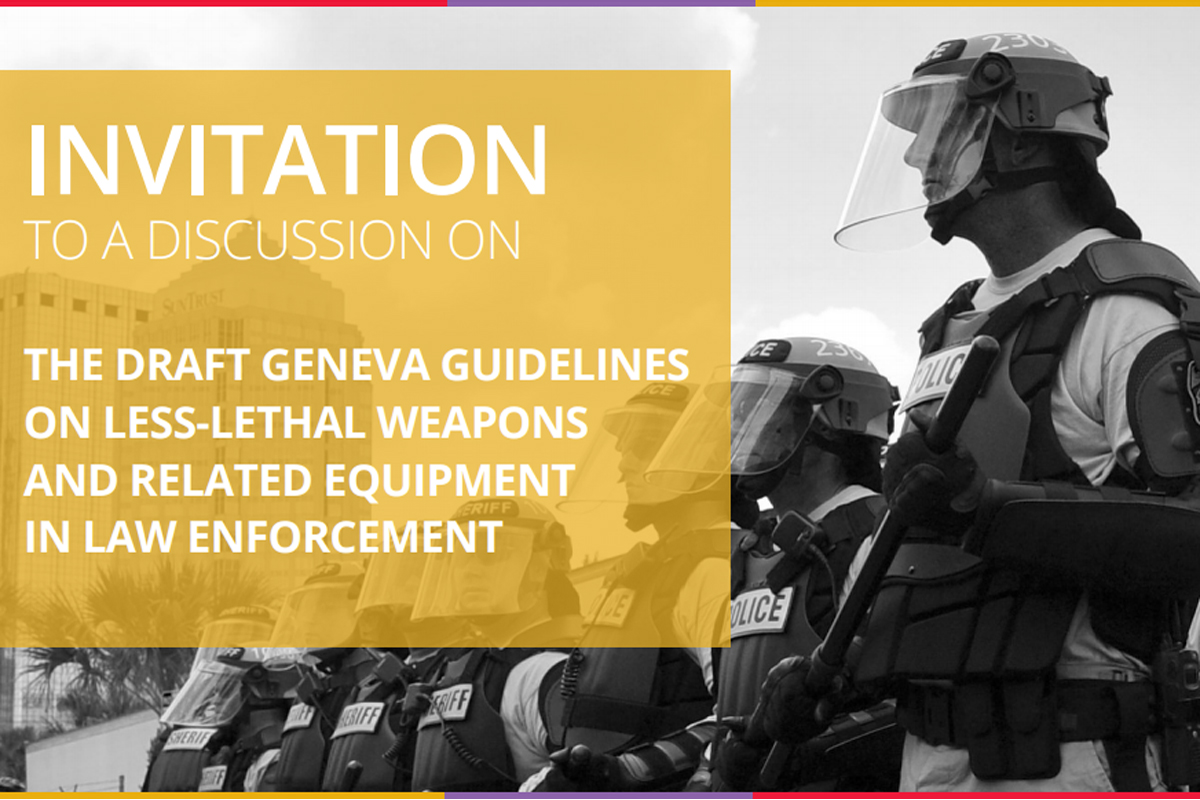Invitation to Geneva Guidelines on less-lethal weapons
